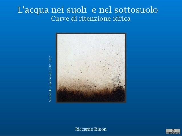 L'acqua nei suoli e nel sottosuolo Curve di ritenzione idrica Riccardo Rigon SamRoloff-Laurelwood12x12-2012