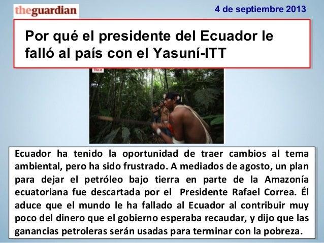 4 de septiembre 2013 Por qué el presidente del Ecuador le falló al país con el Yasuní-ITT Ecuador ha tenido la oportunidad...