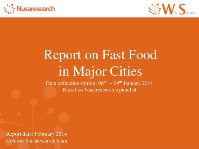 Report date: February 2014 Creator: Nusaresearch team Report on Fast Food in Major Cities Data collection timing: 06th – 0...