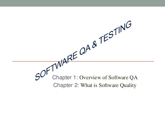Chapter 1: Overview of Software QA  Chapter 2: What is Software Quality