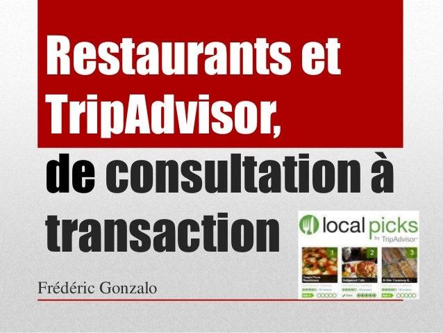 Restaurants et  TripAdvisor,  de consultation à  transaction  Frédéric Gonzalo
