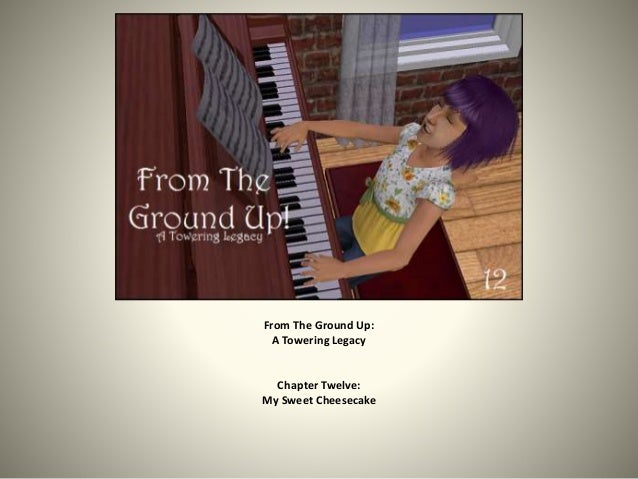 From The Ground Up:  A Towering Legacy  Chapter Twelve:  My Sweet Cheesecake