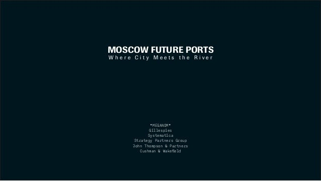 MOSCOW FUTURE PORTS W h e r e C i t y M e e t s t h e R i v e r *MEGANOM* Gillespies Systematica Strategy Partners Group J...