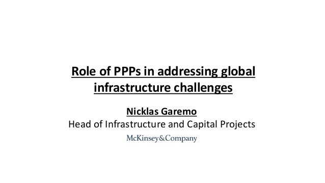 Nicklas Garemo Head of Infrastructure and Capital Projects Role of PPPs in addressing global infrastructure challenges