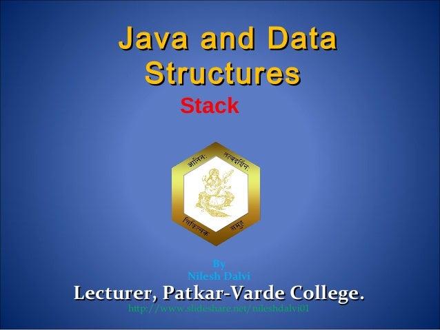 Stack By Nilesh Dalvi Lecturer, Patkar-Varde College.Lecturer, Patkar-Varde College. http://www.slideshare.net/nileshdalvi...