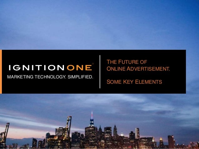 1 THE FUTURE OF ONLINE ADVERTISEMENT. SOME KEY ELEMENTS MARKETING TECHNOLOGY. SIMPLIFIED.