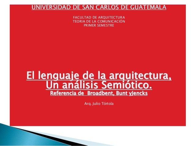 UNIVERSIDAD DE SAN CARLOS DE GUATEMALA FACULTAD DE ARQUITECTURA TEORIA DE LA COMUNICACIÓN PRIMER SEMESTRE El lenguaje de l...