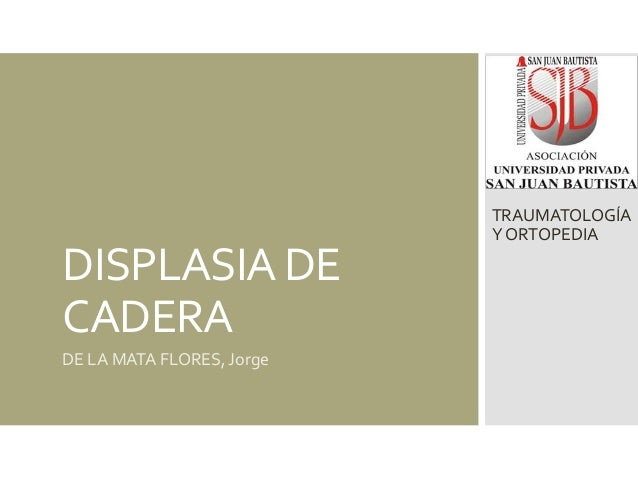 DISPLASIA DE CADERA DE LA MATA FLORES, Jorge TRAUMATOLOGÍA Y ORTOPEDIA
