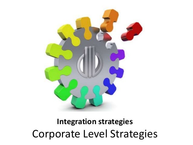 Integration strategies Corporate Level Strategies