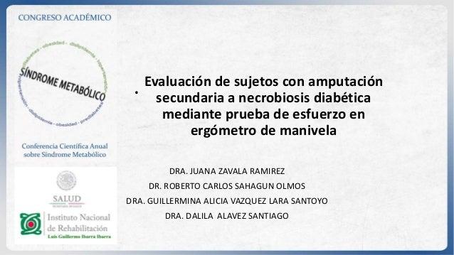 .Evaluación de sujetos con amputación secundaria a necrobiosis diabética mediante prueba de esfuerzo en ergómetro de maniv...
