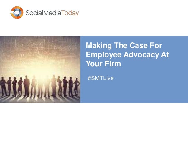 Making The Case For Employee Advocacy At Your Firm #SMTLive