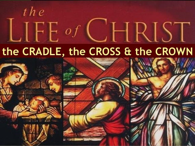 the CRADLE, the CROSS & the CROWN