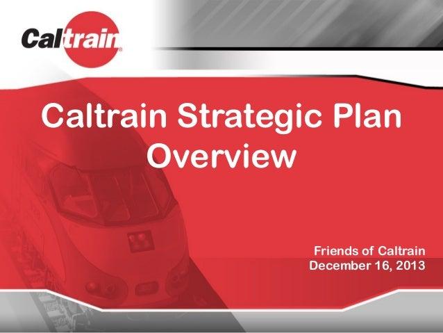 Caltrain Strategic Plan Overview Friends of Caltrain December 16, 2013