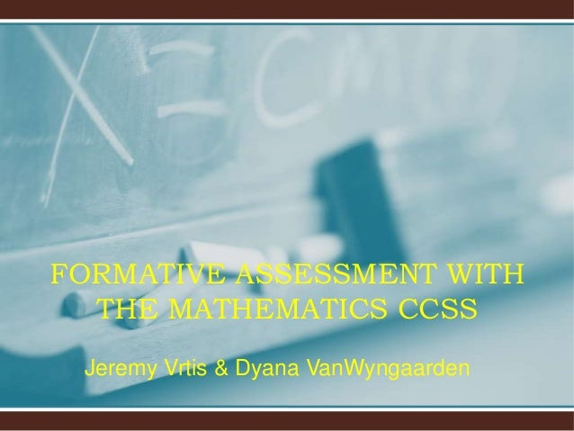 FORMATIVE ASSESSMENT WITH THE MATHEMATICS CCSS Jeremy Vrtis & Dyana VanWyngaarden