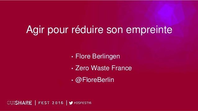Agir pour réduire son empreinte • Flore Berlingen • Zero Waste France • @FloreBerlin