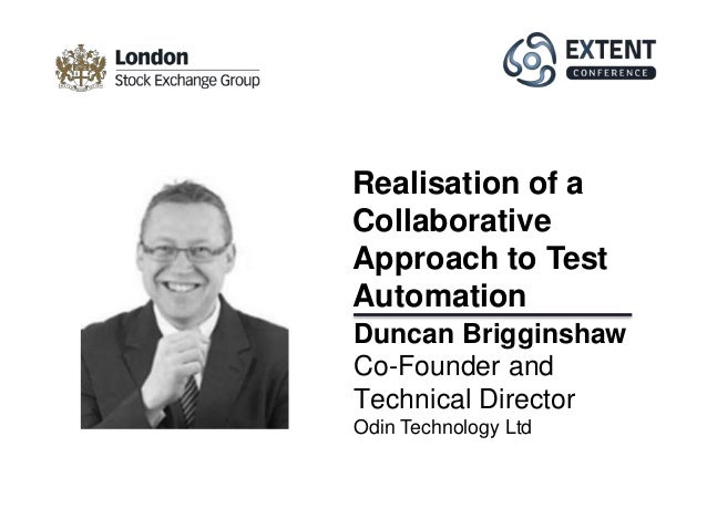 Duncan Brigginshaw Co-Founder and Technical Director Odin Technology Ltd Realisation of a Collaborative Approach to Test A...
