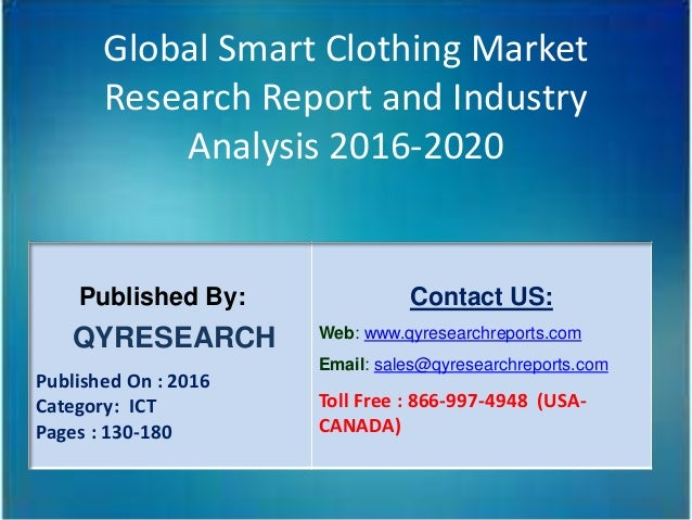 Global Smart Clothing Market Research Report and Industry Analysis 2016-2020 Published By: QYRESEARCH Published On : 2016 ...