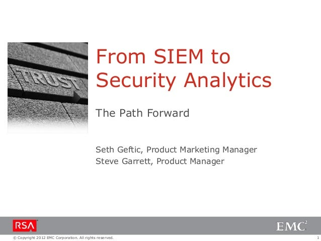 From SIEM to Security Analytics The Path Forward Seth Geftic, Product Marketing Manager Steve Garrett, Product Manager  © ...