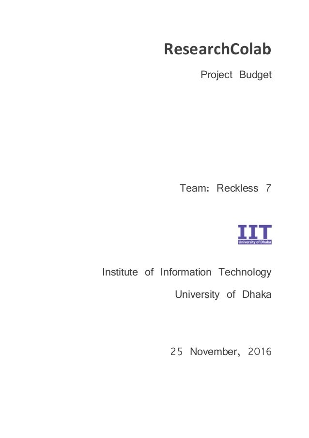 ResearchColab Project Budget Team: Reckless 7 Institute of Information Technology University of Dhaka 25 November, 2016