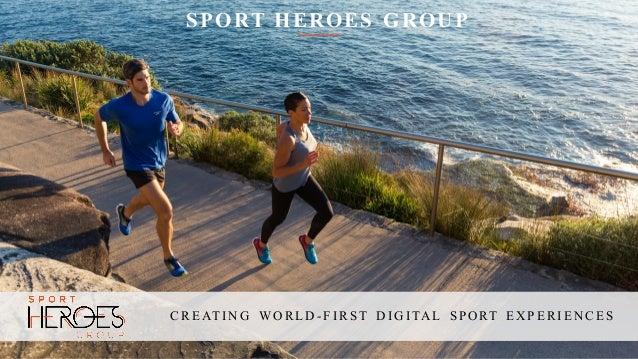 SPORT HEROES GROUP CREATI NG W ORLD- FI RST DI GI TAL SPORT EXPERI ENCES