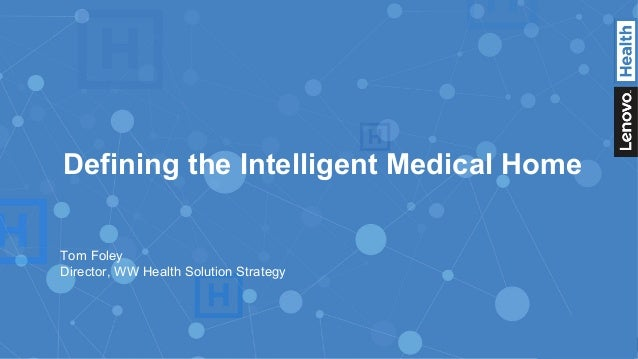 1 Tom Foley Director, WW Health Solution Strategy Defining the Intelligent Medical Home