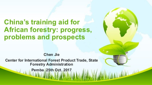 China's training aid for African forestry: progress, problems and prospects Chen Jie Center for International Forest Produ...