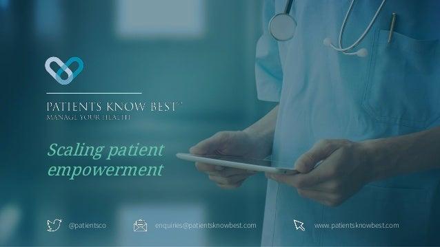 @patientsco enquiries@patientsknowbest.com www.patientsknowbest.com Scaling patient empowerment