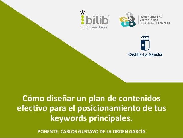Cómo diseñar un plan de contenidos efectivo para el posicionamiento de tus keywords principales. PONENTE: CARLOS GUSTAVO D...