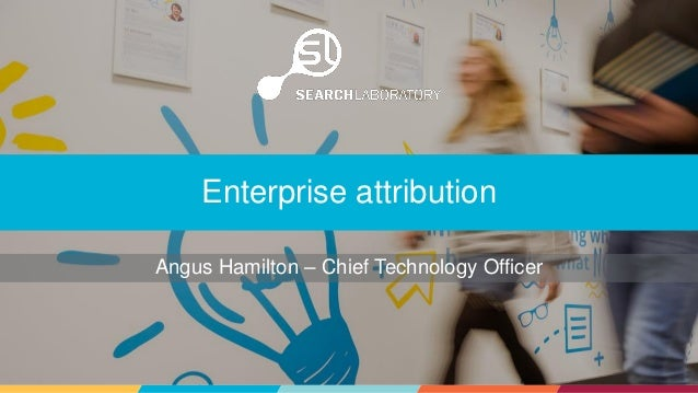 Angus Hamilton – Chief Technology Officer Enterprise attribution