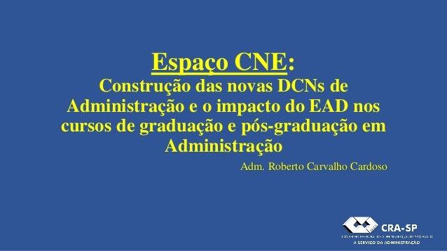 Espaço CNE: Construção das novas DCNs de Administração e o impacto do EAD nos cursos de graduação e pós-graduação em Admin...