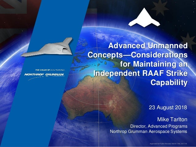 Advanced Unmanned Concepts—Considerations for Maintaining an Independent RAAF Strike Capability 23 August 2018 Mike Tarlto...