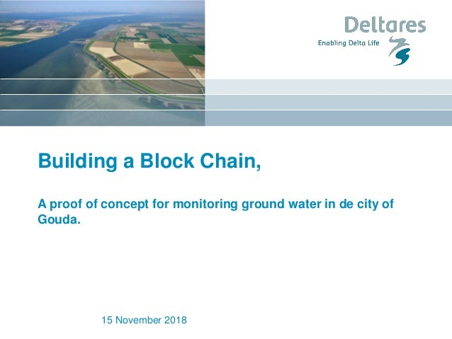 Building a Block Chain, A proof of concept for monitoring ground water in de city of Gouda. 15 November 2018