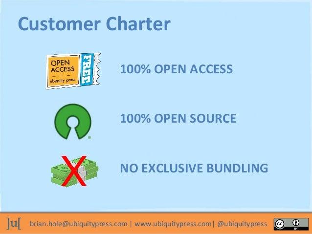 brian.hole@ubiquitypress.com   www.ubiquitypress.com  @ubiquitypress 100% OPEN ACCESS 100% OPEN SOURCE Customer Charter NO...