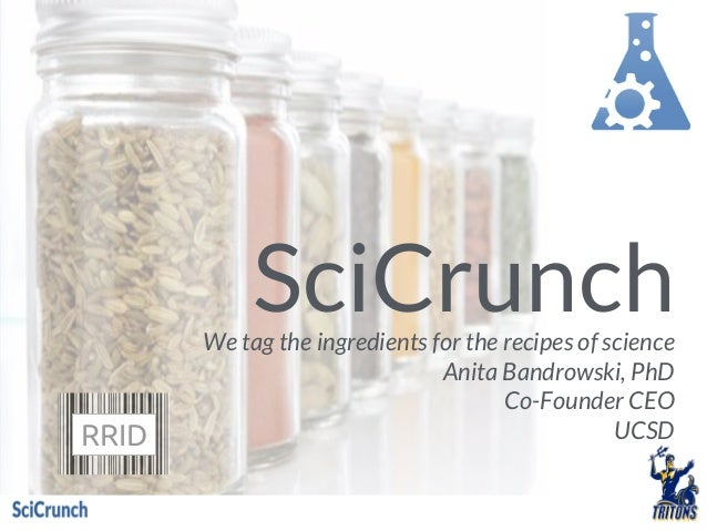 SciCrunchWe tag the ingredients for the recipes of science Anita Bandrowski, PhD Co-Founder CEO UCSDRRID