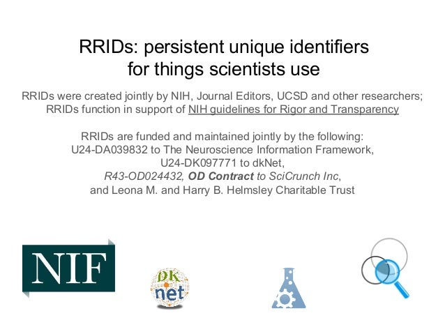 RRIDs: persistent unique identifiers for things scientists use RRIDs were created jointly by NIH, Journal Editors, UCSD an...