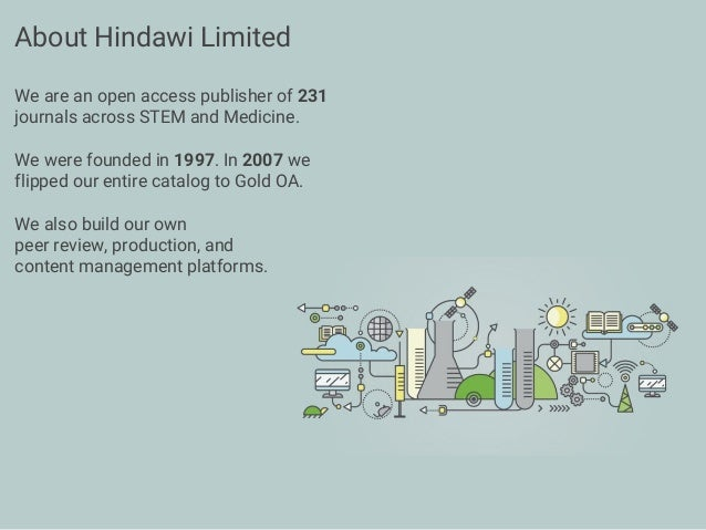 About Hindawi Limited We are an open access publisher of 231 journals across STEM and Medicine. We were founded in 1997. I...