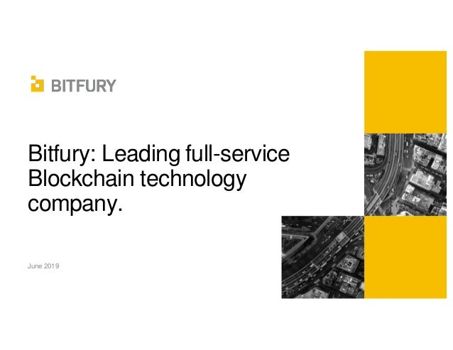 Bitfury: Leading full-service Blockchain technology company. June 2019