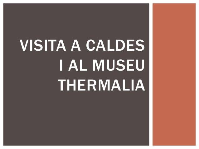 VISITA A CALDES I AL MUSEU THERMALIA