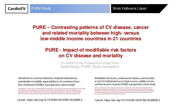 Silvia Valbuena LópezPURE Study PURE – Contrasting patterns of CV disease, cancer and related mortality between high- vers...