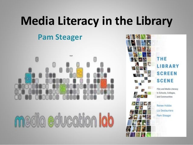 Media Literacy in the Library Pam Steager
