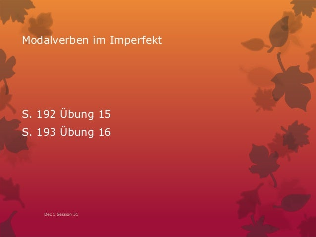 Modalverben im Imperfekt S. 192 Übung 15 S. 193 Übung 16 Dec 1 Session 51