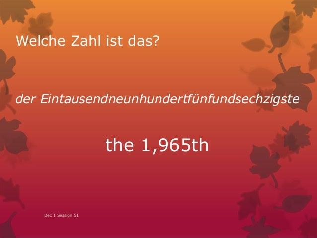 Welche Zahl ist das? der Eintausendneunhundertfünfundsechzigste the 1,965th Dec 1 Session 51