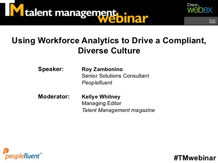 Using Workforce Analytics to Drive a Compliant,               Diverse Culture      Speaker:     Roy Zambonino             ...