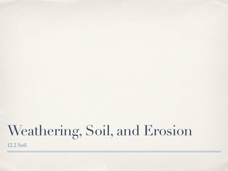 Weathering, Soil, and Erosion12.2 Soil