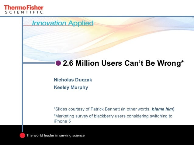 2.6 Million Users Can't Be Wrong*Nicholas DuczakKeeley Murphy*Slides courtesy of Patrick Bennett (in other words, blame hi...