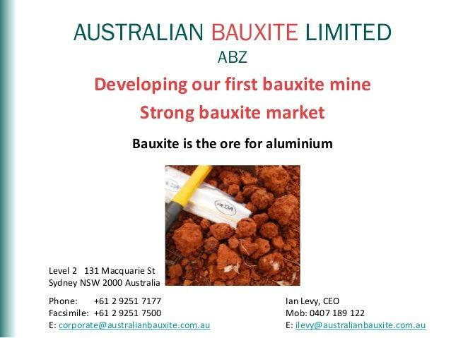 AUSTRALIANBAUXITEASXCodeABZAUSTRALIAN BAUXITE LIMITEDABZDeveloping our first bauxite mineStrong bauxite marketBauxite is t...