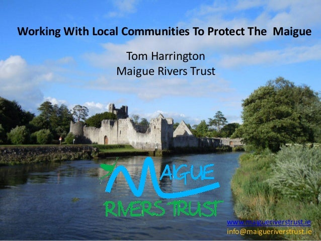 Working With Local Communities To Protect The Maigue Tom Harrington Maigue Rivers Trust www.maigueriverstrust.ie info@maig...