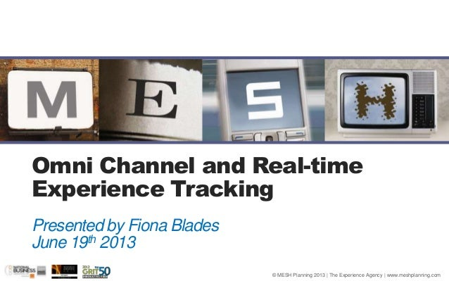 Omni Channel and Real-timeExperience Tracking© MESH Planning 2013 | The Experience Agency | www.meshplanning.comPresented ...