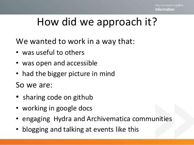 How did we approach it? We wanted to work in a way that: • was useful to others • was open and accessible • had the bigger...