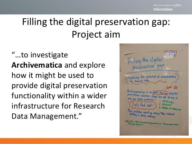 """Filling the digital preservation gap: Project aim """"…to investigate Archivematica and explore how it might be used to provi..."""